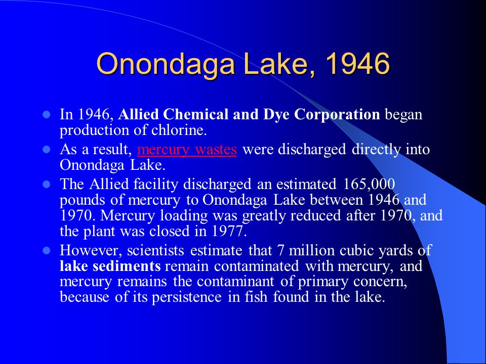 Onondaga Lake, 1946 In 1946, Allied Chemical and Dye Corporation began production of chlorine.