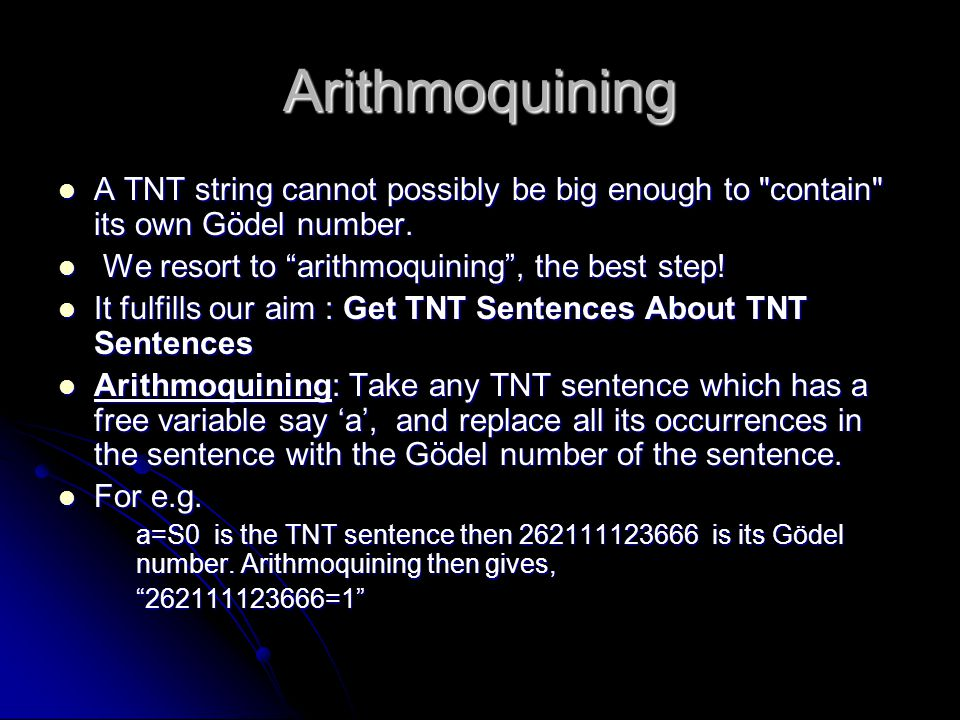 Arithmoquining A TNT string cannot possibly be big enough to contain its own Gödel number. We resort to arithmoquining , the best step!