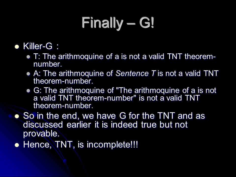 Finally – G! Killer-G : T: The arithmoquine of a is not a valid TNT theorem-number.