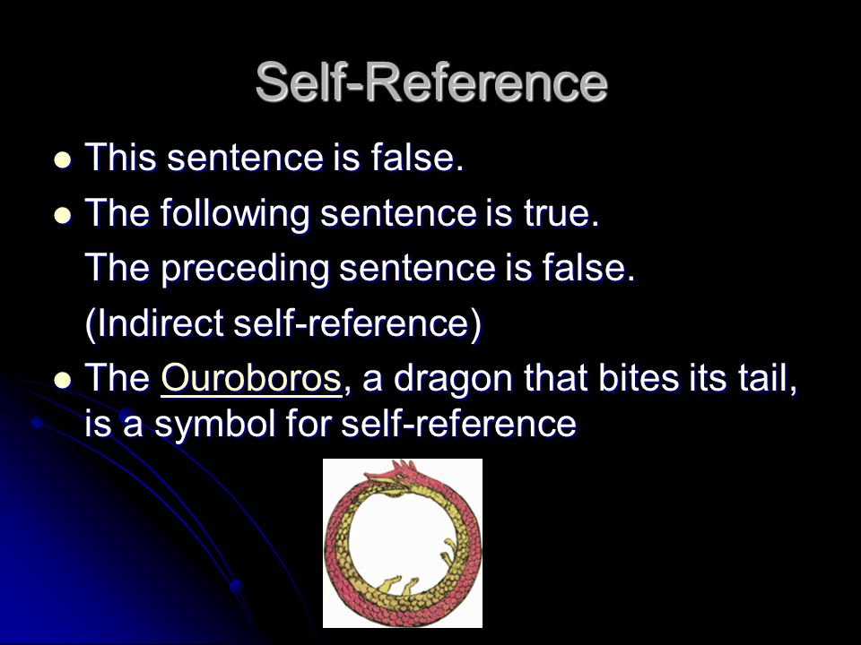 Self-Reference This sentence is false. The following sentence is true.