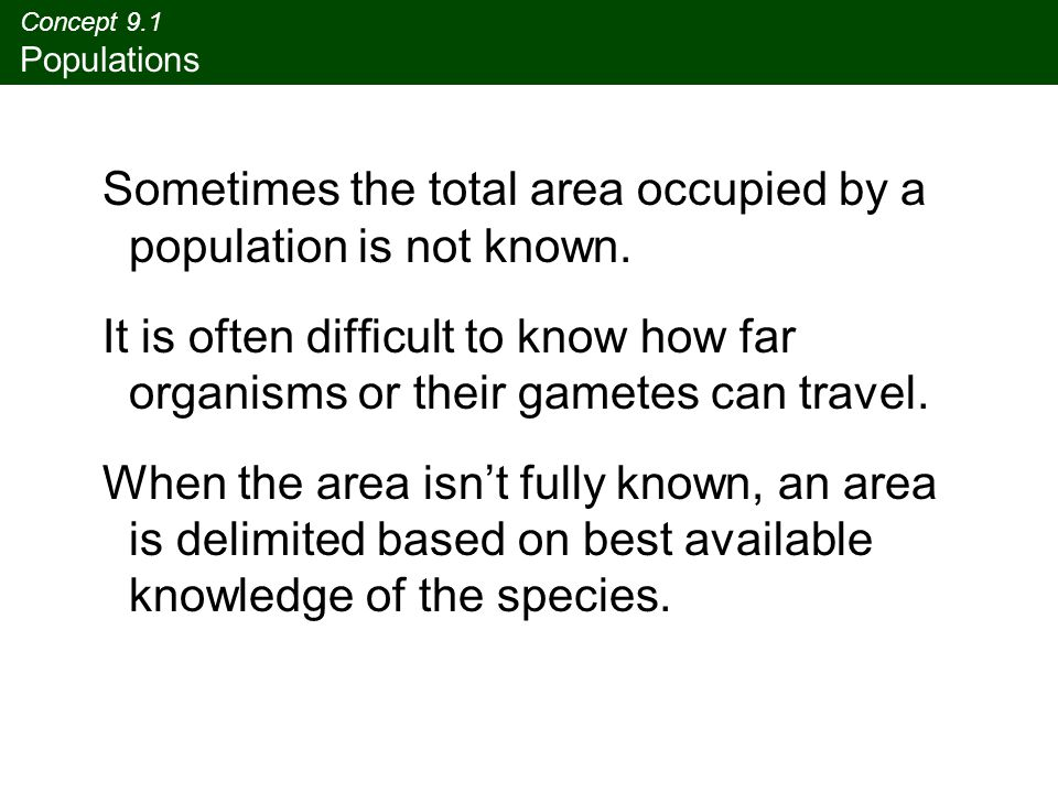 Sometimes the total area occupied by a population is not known.