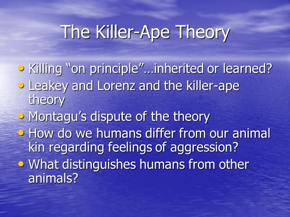The Killer-Ape Theory Killing on principle …inherited or learned
