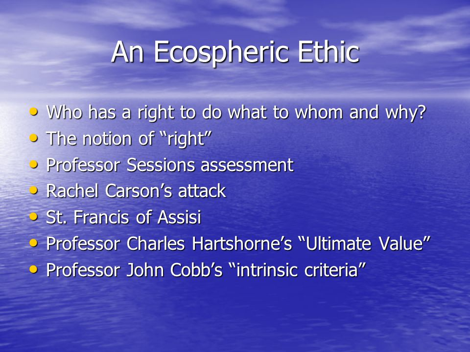 An Ecospheric Ethic Who has a right to do what to whom and why