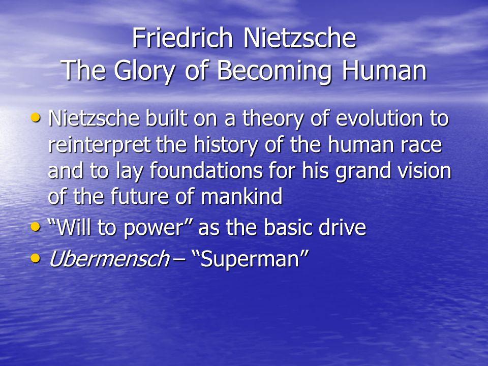 Friedrich Nietzsche The Glory of Becoming Human