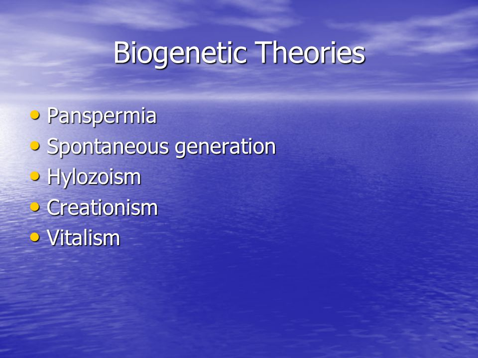 Biogenetic Theories Panspermia Spontaneous generation Hylozoism
