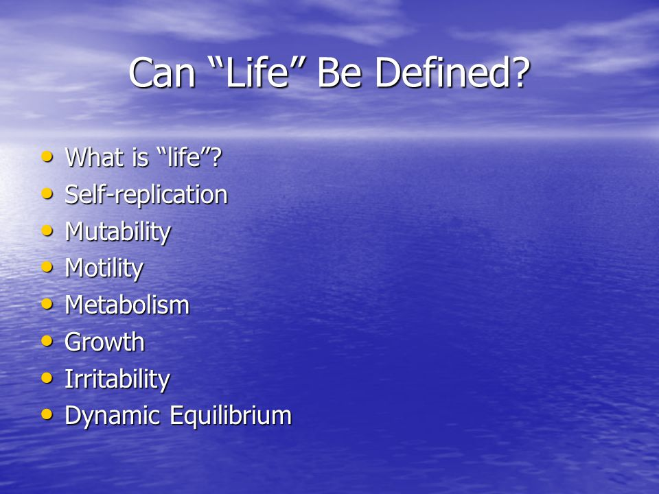 Can Life Be Defined What is life Self-replication Mutability