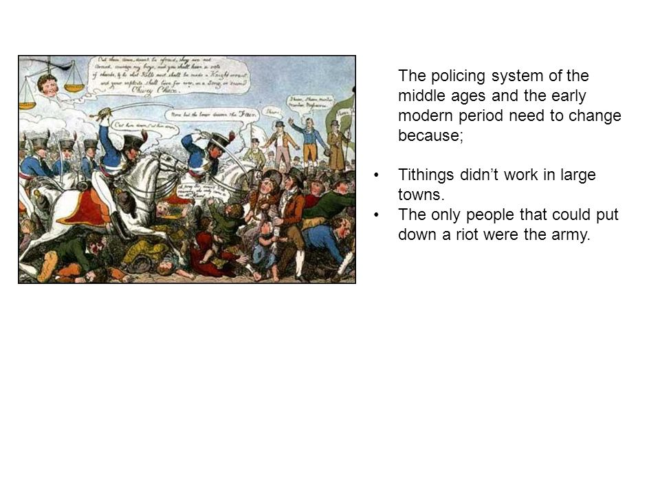 The policing system of the middle ages and the early modern period need to change because;