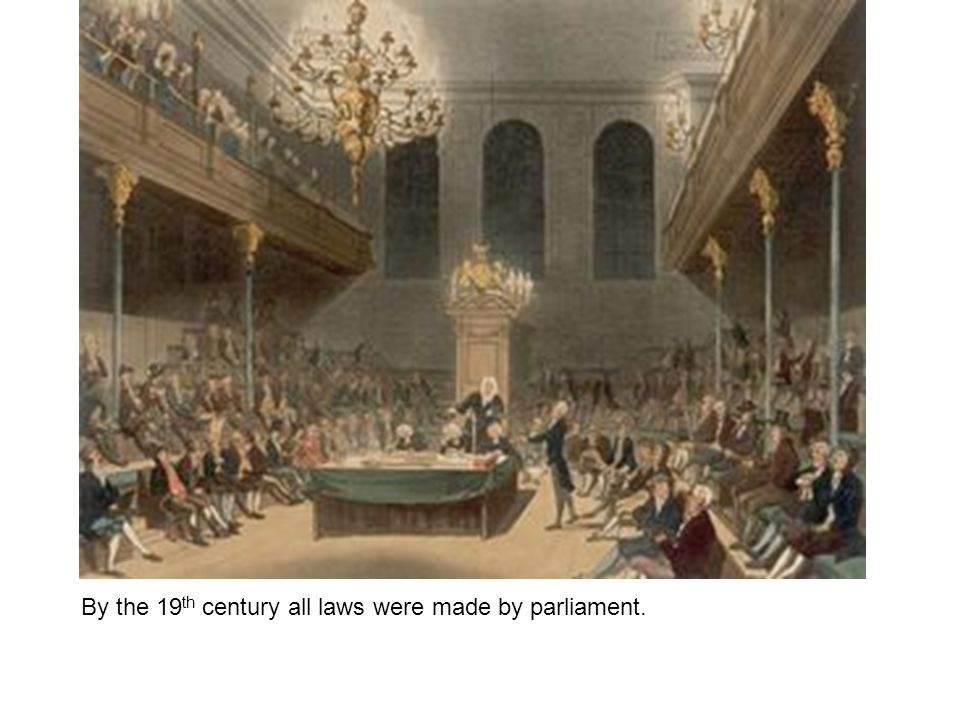 By the 19th century all laws were made by parliament.