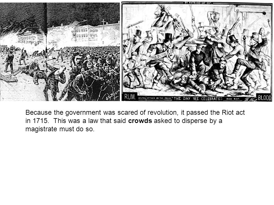Because the government was scared of revolution, it passed the Riot act in 1715.