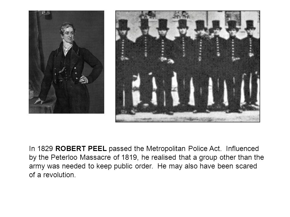 In 1829 ROBERT PEEL passed the Metropolitan Police Act