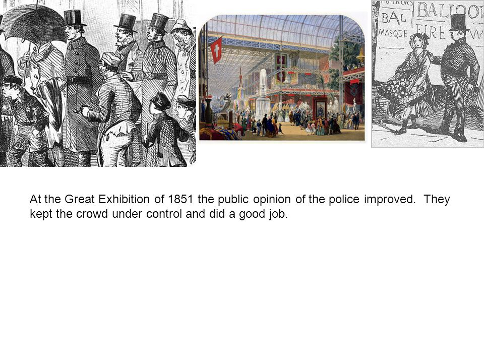 At the Great Exhibition of 1851 the public opinion of the police improved.