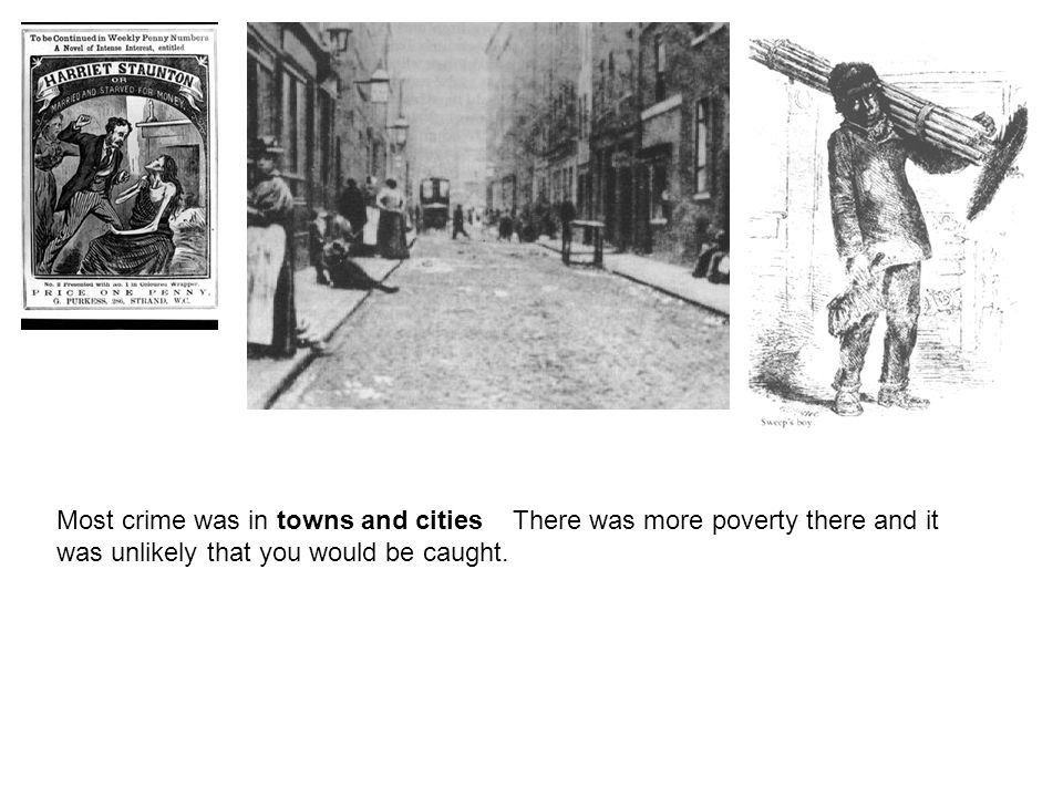 Most crime was in towns and cities There was more poverty there and it was unlikely that you would be caught.