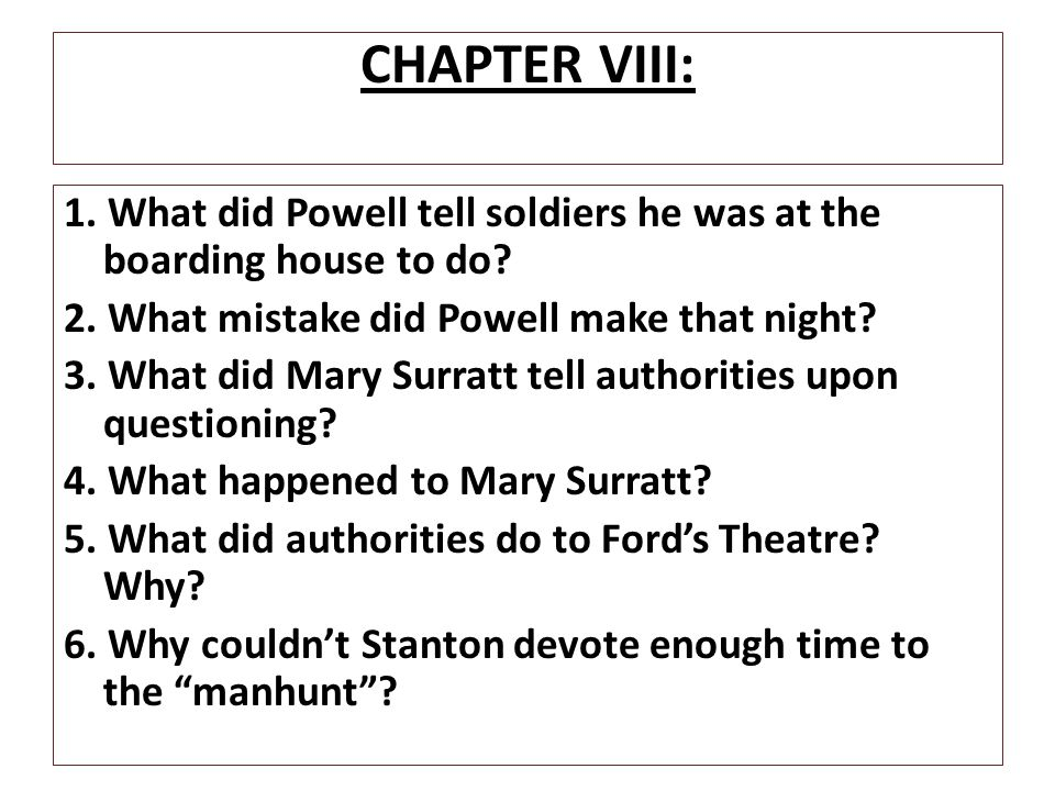 CHAPTER VIII: 1. What did Powell tell soldiers he was at the boarding house to do 2. What mistake did Powell make that night