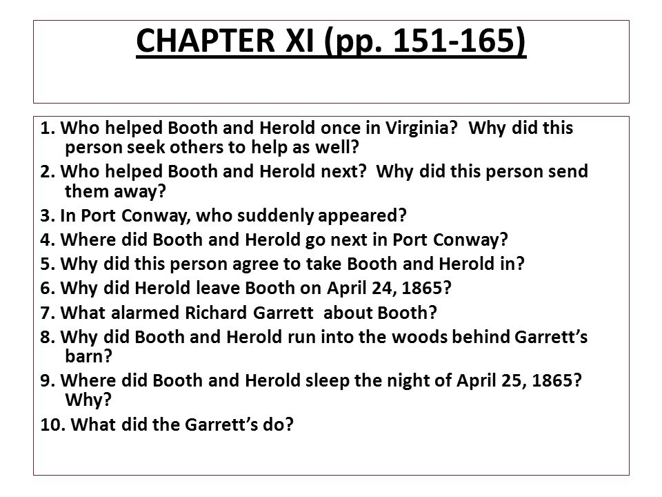 CHAPTER XI (pp. 151-165) 1. Who helped Booth and Herold once in Virginia Why did this person seek others to help as well