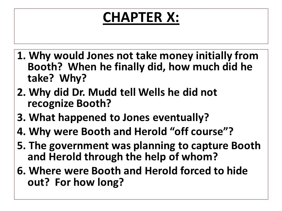 CHAPTER X: 1. Why would Jones not take money initially from Booth When he finally did, how much did he take Why
