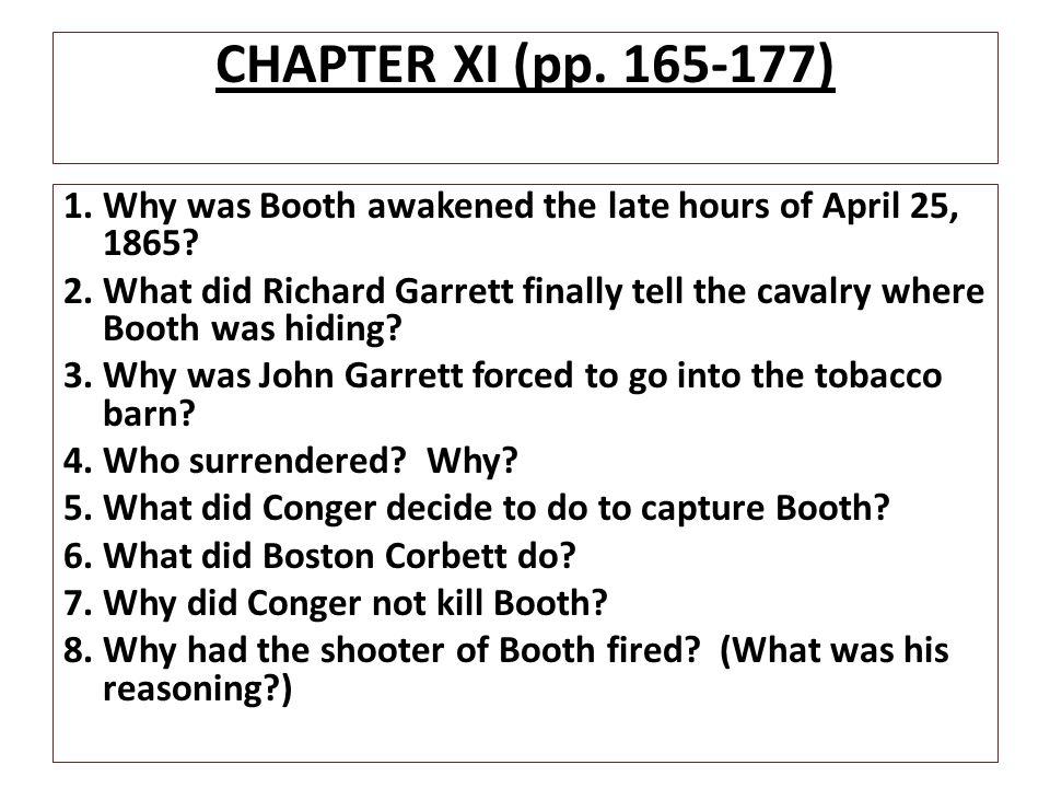 CHAPTER XI (pp. 165-177) 1. Why was Booth awakened the late hours of April 25, 1865