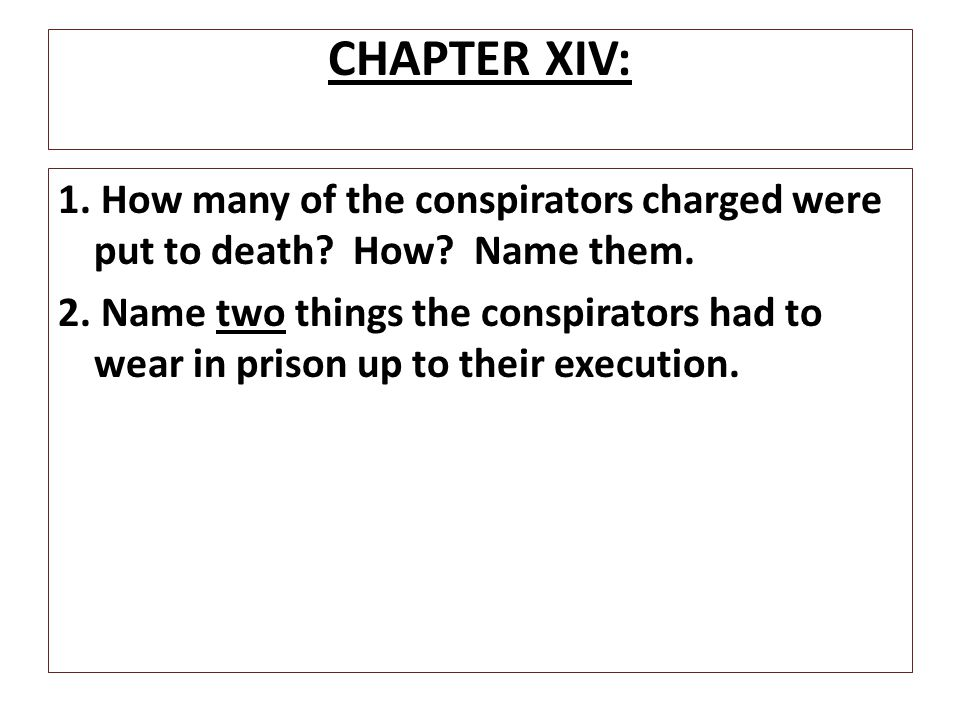 CHAPTER XIV: 1. How many of the conspirators charged were put to death How Name them.