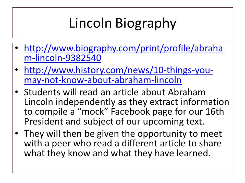 Lincoln Biography http://www.biography.com/print/profile/abraham-lincoln-9382540.