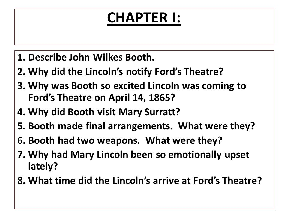 CHAPTER I: 1. Describe John Wilkes Booth.