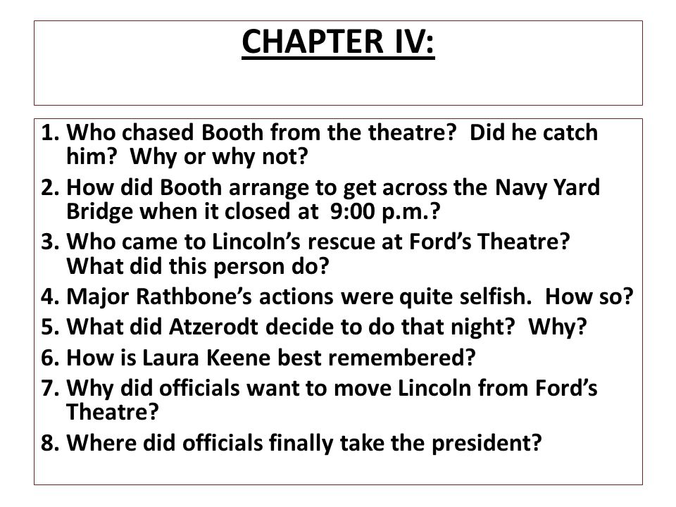 CHAPTER IV: 1. Who chased Booth from the theatre Did he catch him Why or why not