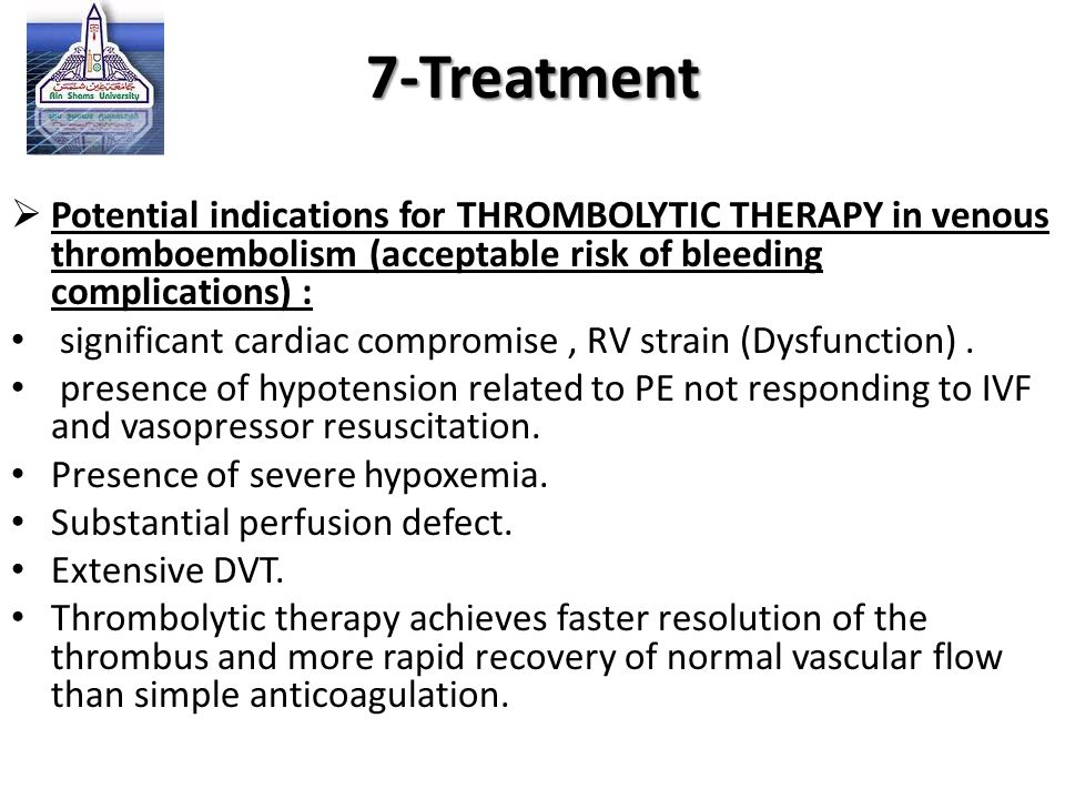 7-Treatment Potential indications for THROMBOLYTIC THERAPY in venous thromboembolism (acceptable risk of bleeding complications) :