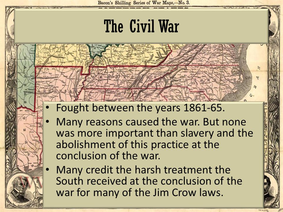 The Civil War Fought between the years 1861-65.