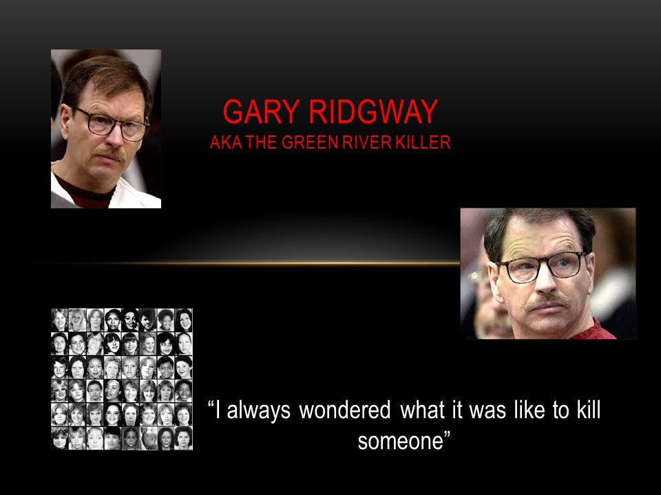 Gary Ridgway aka the green River killer