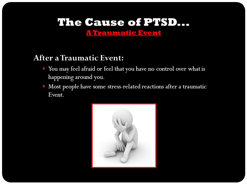 The Cause of PTSD... A Traumatic Event