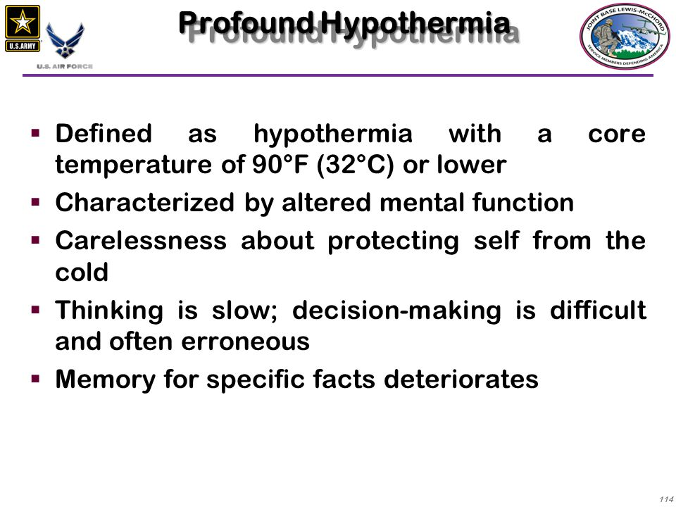 Profound Hypothermia Defined as hypothermia with a core temperature of 90°F (32°C) or lower. Characterized by altered mental function.