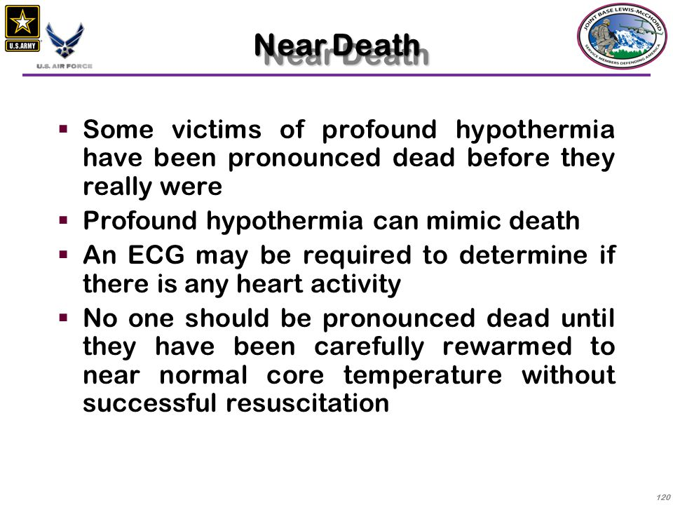 Near Death Some victims of profound hypothermia have been pronounced dead before they really were. Profound hypothermia can mimic death.