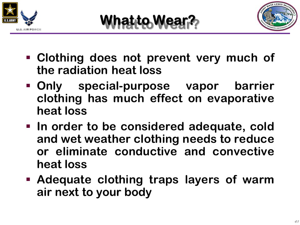 What to Wear Clothing does not prevent very much of the radiation heat loss.