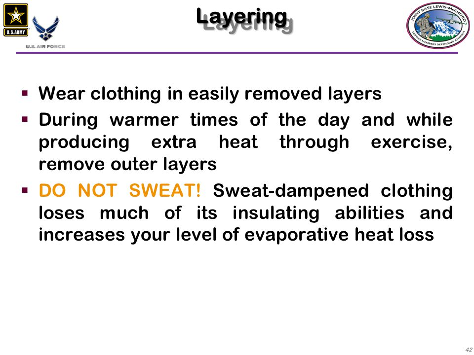 Layering Wear clothing in easily removed layers