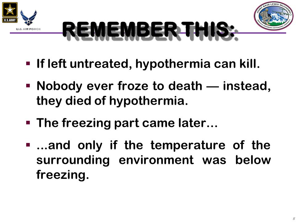 REMEMBER THIS: If left untreated, hypothermia can kill.
