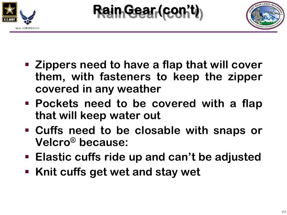 Rain Gear (con't) Zippers need to have a flap that will cover them, with fasteners to keep the zipper covered in any weather.