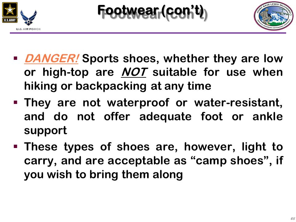 Footwear (con't) DANGER! Sports shoes, whether they are low or high-top are NOT suitable for use when hiking or backpacking at any time.
