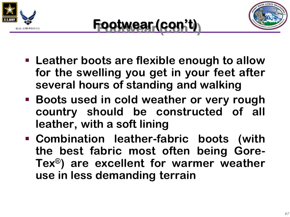 Footwear (con't) Leather boots are flexible enough to allow for the swelling you get in your feet after several hours of standing and walking.