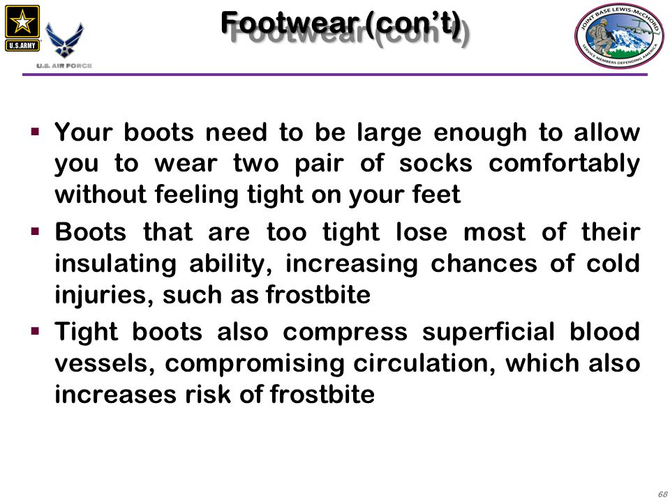 Footwear (con't) Your boots need to be large enough to allow you to wear two pair of socks comfortably without feeling tight on your feet.