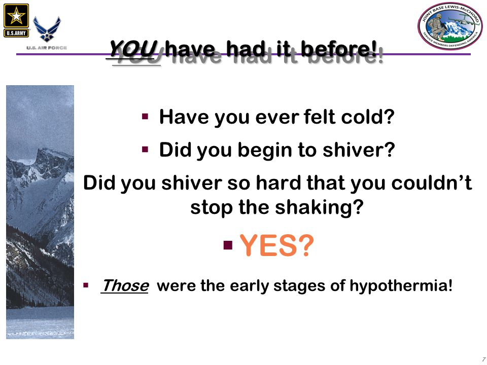 YES YOU have had it before! Have you ever felt cold