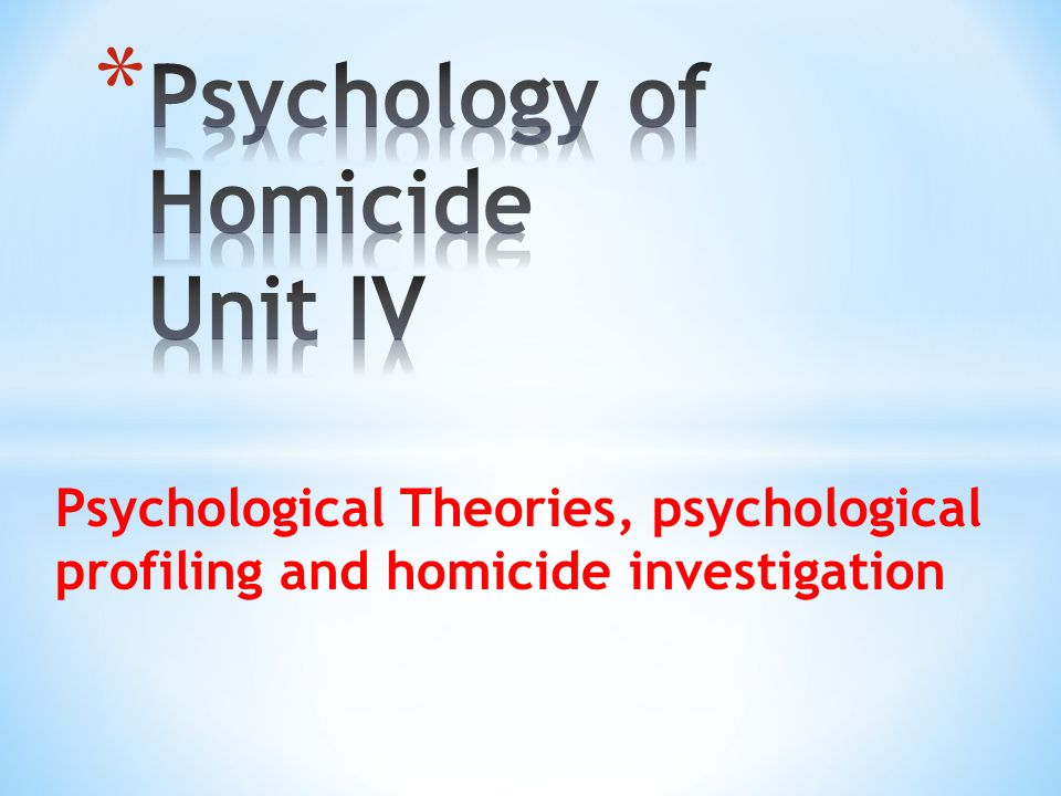 Psychology of Homicide Unit IV