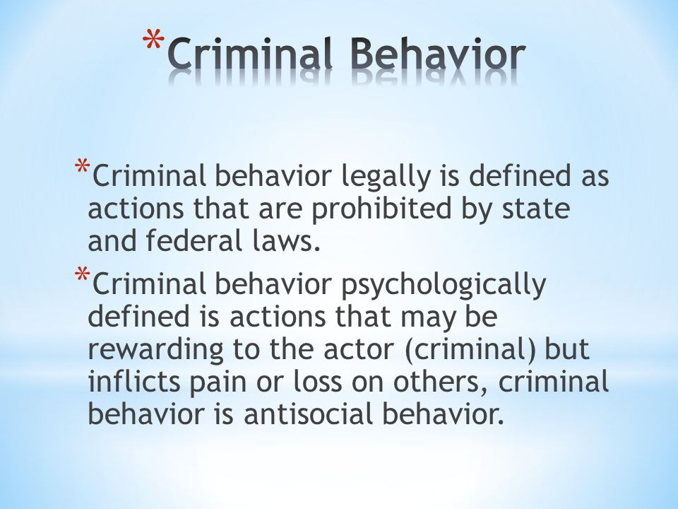 Criminal Behavior Criminal behavior legally is defined as actions that are prohibited by state and federal laws.
