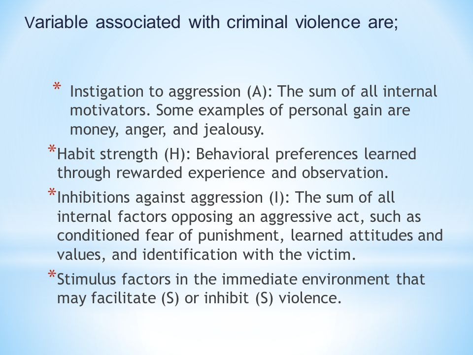 Variable associated with criminal violence are;