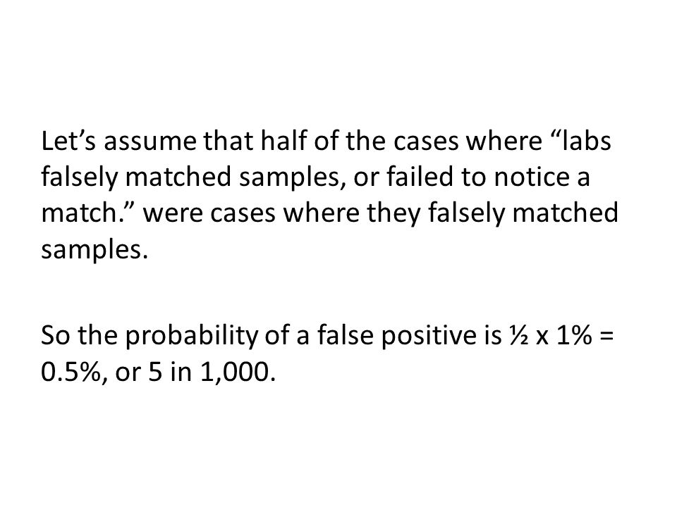 Let's assume that half of the cases where labs falsely matched samples, or failed to notice a match. were cases where they falsely matched samples.