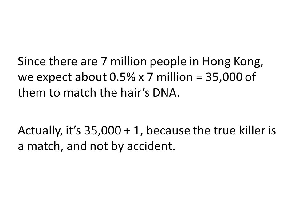 Since there are 7 million people in Hong Kong, we expect about 0