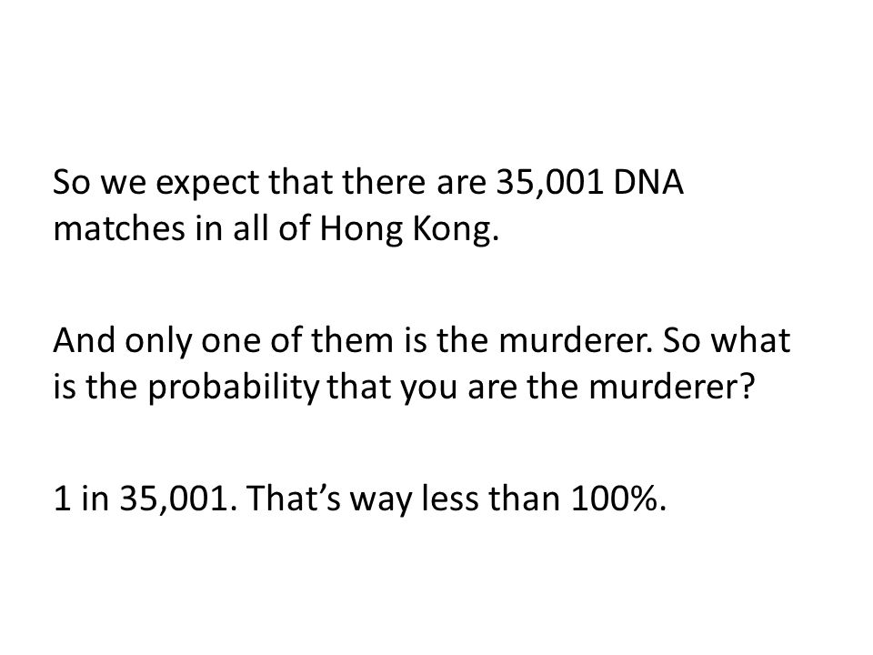 So we expect that there are 35,001 DNA matches in all of Hong Kong