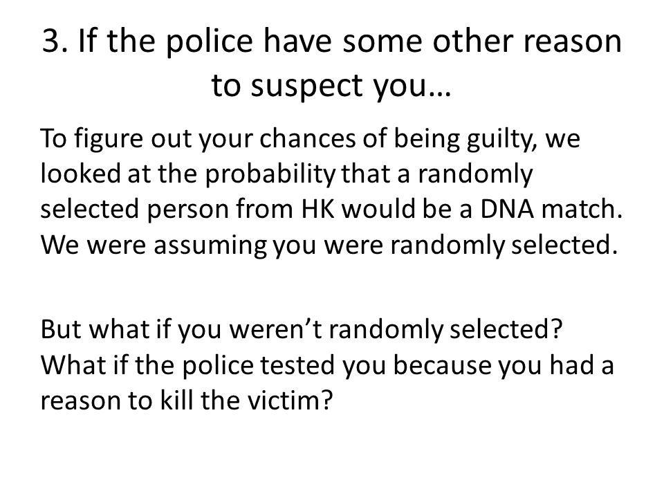 3. If the police have some other reason to suspect you…