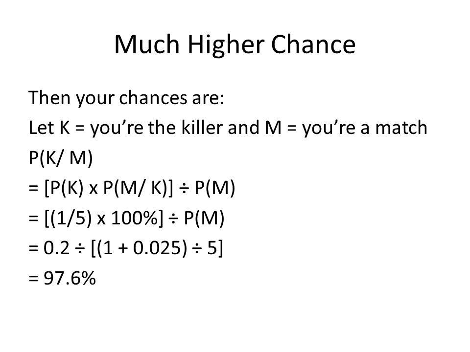Much Higher Chance