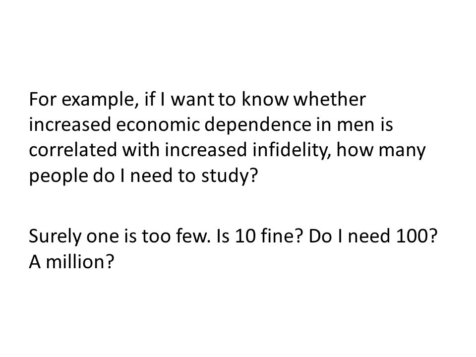 For example, if I want to know whether increased economic dependence in men is correlated with increased infidelity, how many people do I need to study.