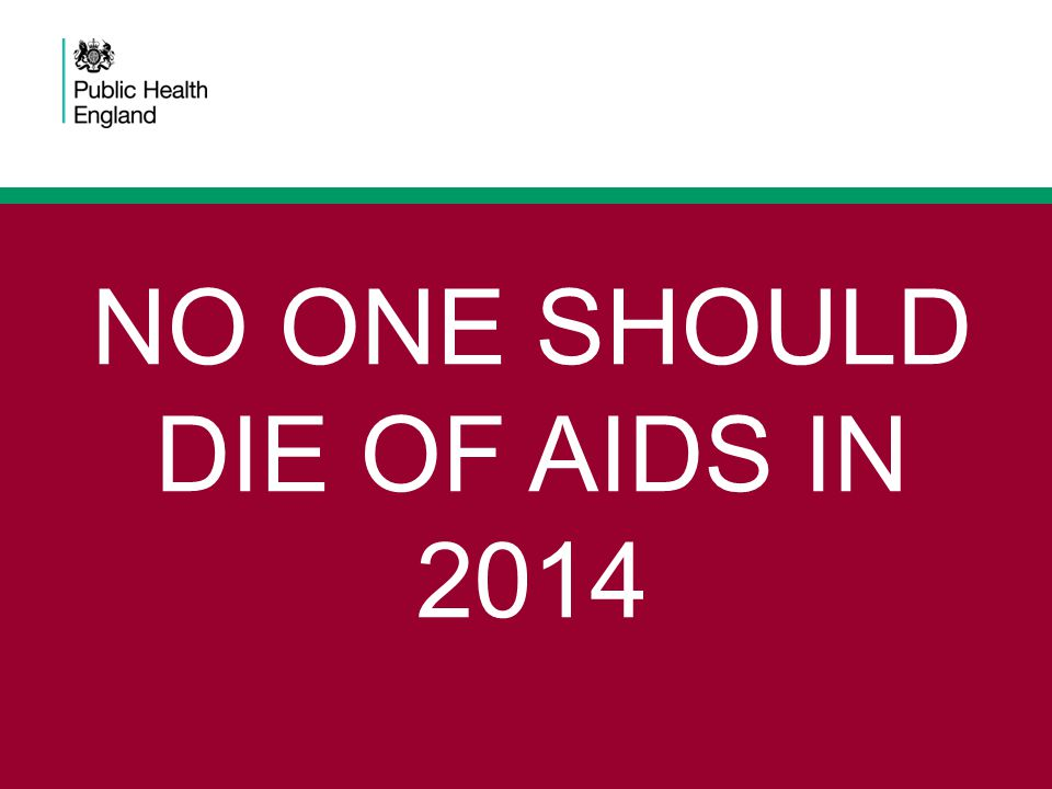 NO ONE SHOULD DIE OF AIDS IN 2014