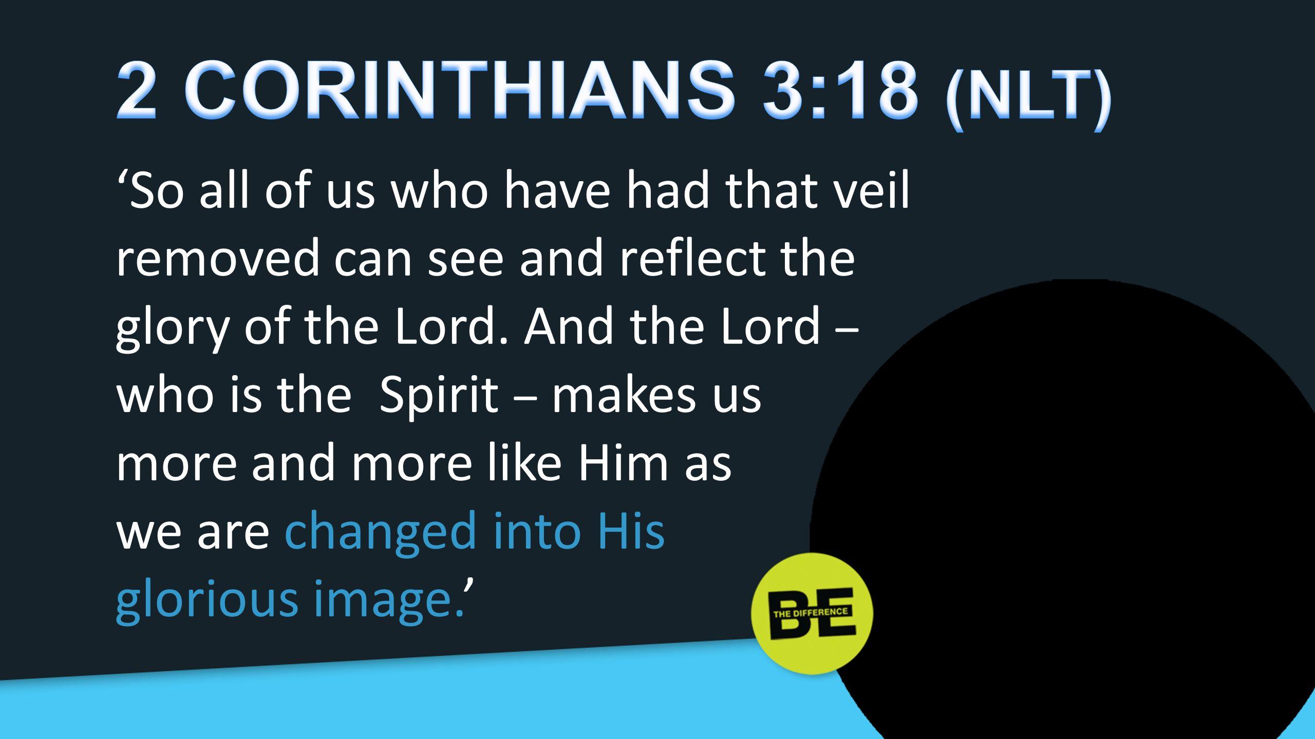 2 CORINTHIANS 3:18 (NLT)