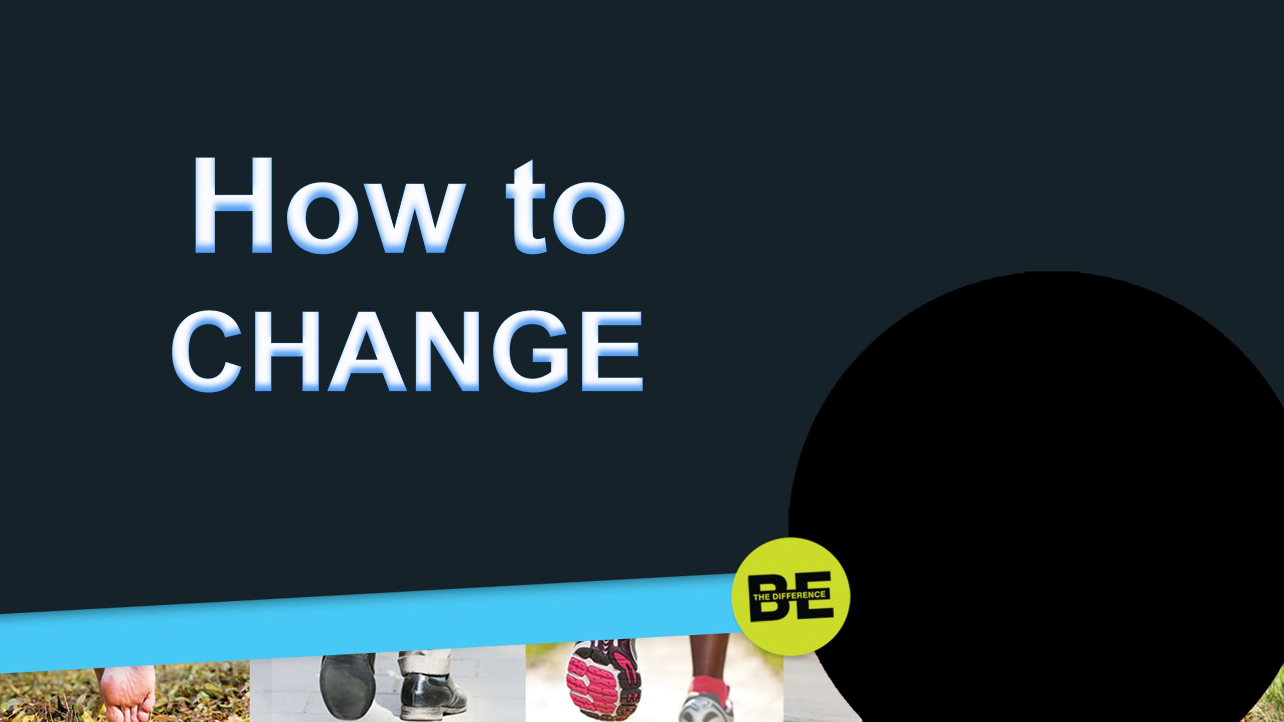 How to CHANGE 4. How to change